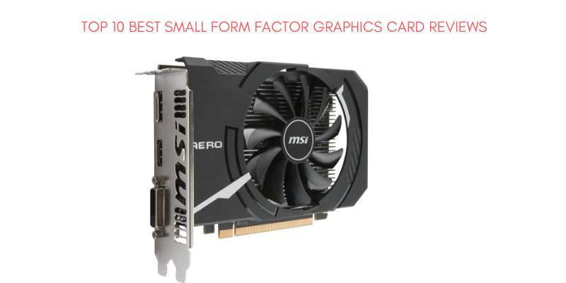Best Small Form Factor Graphics Card