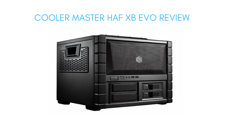 Cooler Master HAF XB EVO Review
